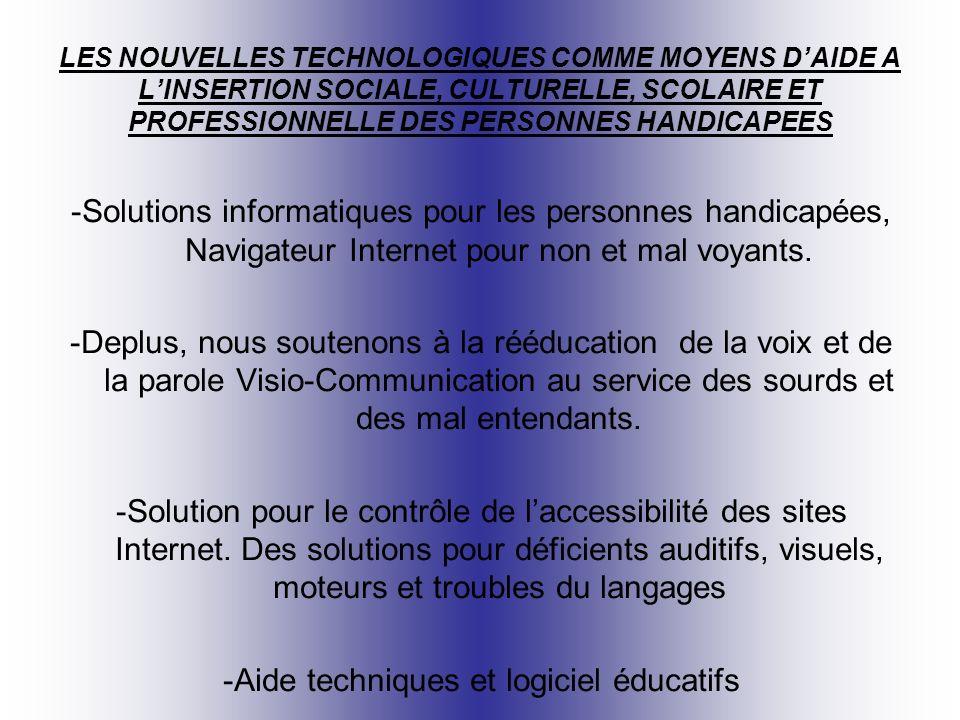 LES NOUVELLES TECHNOLOGIQUES COMME MOYENS DAIDE A LINSERTION SOCIALE, CULTURELLE, SCOLAIRE ET PROFESSIONNELLE DES PERSONNES HANDICAPEES -Solutions informatiques pour les personnes handicapées, Navigateur Internet pour non et mal voyants.