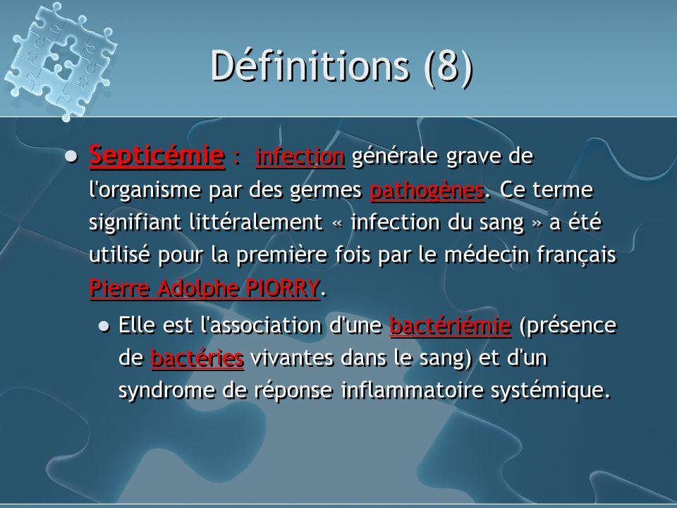 Définitions (8) Septicémie : infection générale grave de l'organisme par des germes pathogènes. Ce terme signifiant littéralement « infection du sang