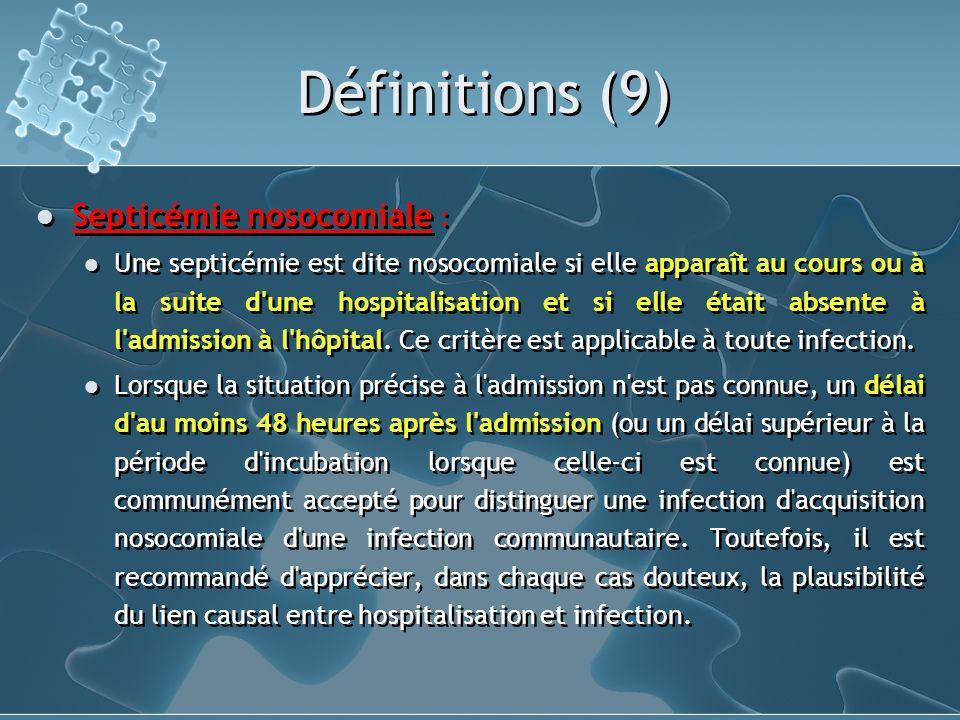 Définitions (9) Septicémie nosocomiale : Une septicémie est dite nosocomiale si elle apparaît au cours ou à la suite d'une hospitalisation et si elle