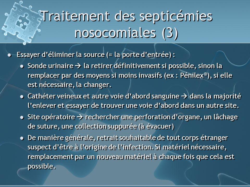 Traitement des septicémies nosocomiales (3) Essayer déliminer la source (= la porte dentrée) : Sonde urinaire la retirer définitivement si possible, s