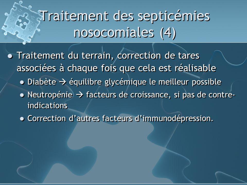 Traitement des septicémies nosocomiales (4) Traitement du terrain, correction de tares associées à chaque fois que cela est réalisable Diabète équilib