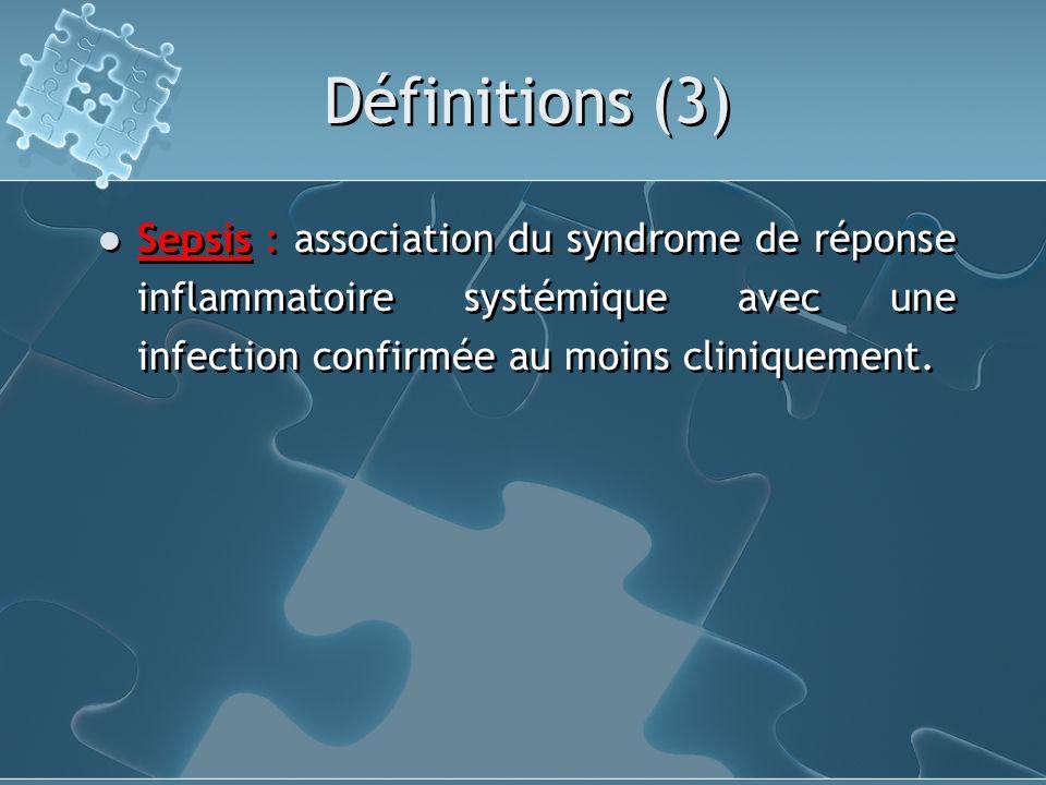 Définitions (4) Sepsis grave : sepsis associé à une dysfonction dorgane, une hypoperfusion ou une hypotension La dysfonction dorgane se définit par : Une hypoxémie Un débit urinaire < 0,5 ml/kg/h Une coagulopathie Une acidose métabolique Lhypoperfusion se traduit par : Une acidose lactique Une oligurie Une encéphalopathie aiguë Lhypotension se définit comme une PA systolique < 90 mmHg ou une réduction dau moins 40 mmHg des chiffres tensionnels habituels, en labsence dautre cause connue dhypotension (médicaments, hypotenseurs, choc cardiogénique) Sepsis grave : sepsis associé à une dysfonction dorgane, une hypoperfusion ou une hypotension La dysfonction dorgane se définit par : Une hypoxémie Un débit urinaire < 0,5 ml/kg/h Une coagulopathie Une acidose métabolique Lhypoperfusion se traduit par : Une acidose lactique Une oligurie Une encéphalopathie aiguë Lhypotension se définit comme une PA systolique < 90 mmHg ou une réduction dau moins 40 mmHg des chiffres tensionnels habituels, en labsence dautre cause connue dhypotension (médicaments, hypotenseurs, choc cardiogénique)