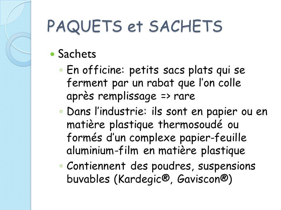 PAQUETS et SACHETS Sachets En officine: petits sacs plats qui se ferment par un rabat que lon colle après remplissage => rare Dans lindustrie: ils son