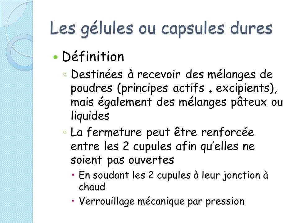 Les gélules ou capsules dures Définition Destinées à recevoir des mélanges de poudres (principes actifs + excipients), mais également des mélanges pât