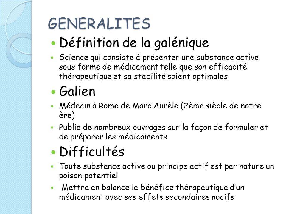 GENERALITES Définition de la galénique Science qui consiste à présenter une substance active sous forme de médicament telle que son efficacité thérape