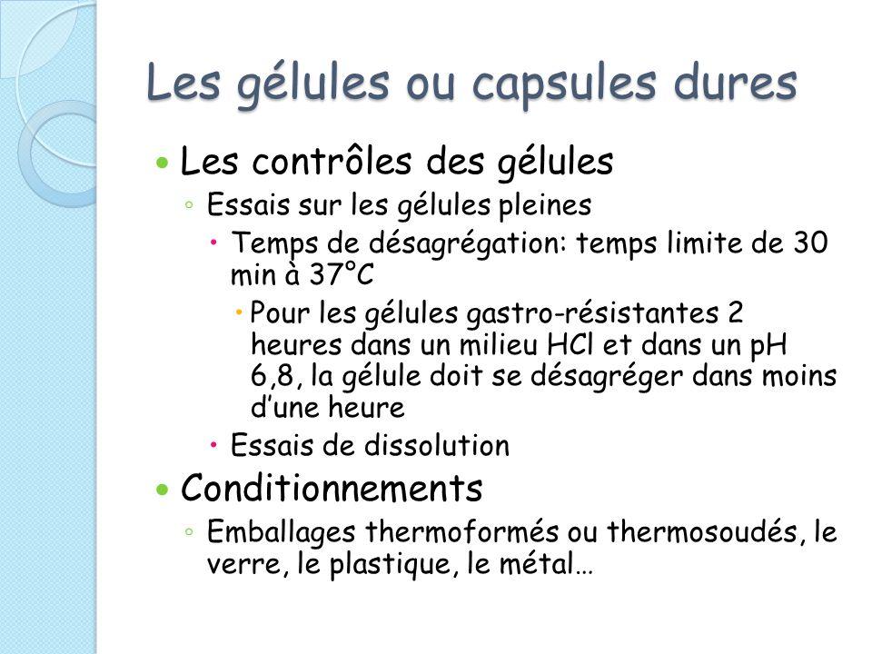 Les gélules ou capsules dures Les contrôles des gélules Essais sur les gélules pleines Temps de désagrégation: temps limite de 30 min à 37°C Pour les