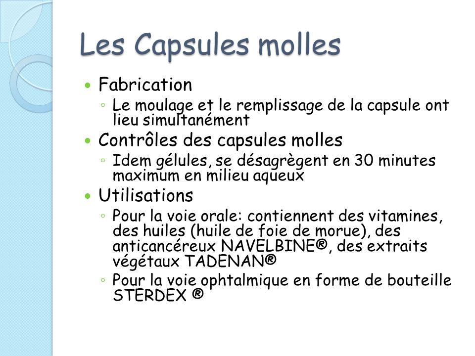 Les Capsules molles Fabrication Le moulage et le remplissage de la capsule ont lieu simultanément Contrôles des capsules molles Idem gélules, se désag