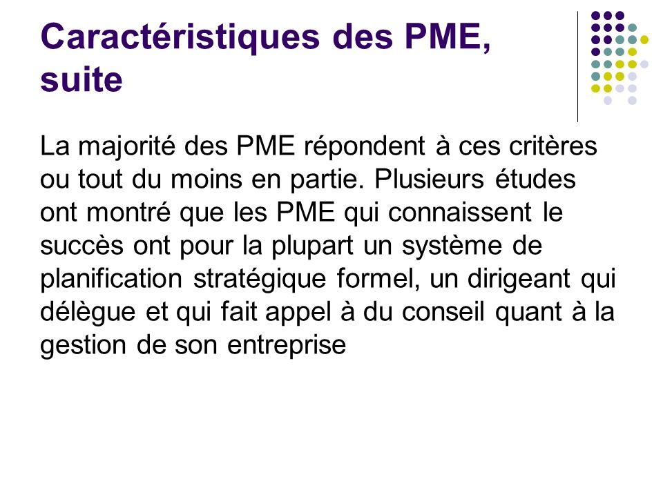 Caractéristiques des PME, suite La majorité des PME répondent à ces critères ou tout du moins en partie. Plusieurs études ont montré que les PME qui c