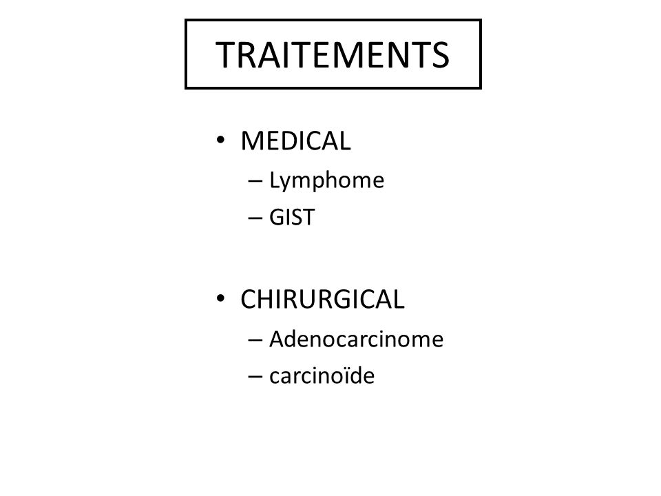 TRAITEMENTS MEDICAL – Lymphome – GIST CHIRURGICAL – Adenocarcinome – carcinoïde