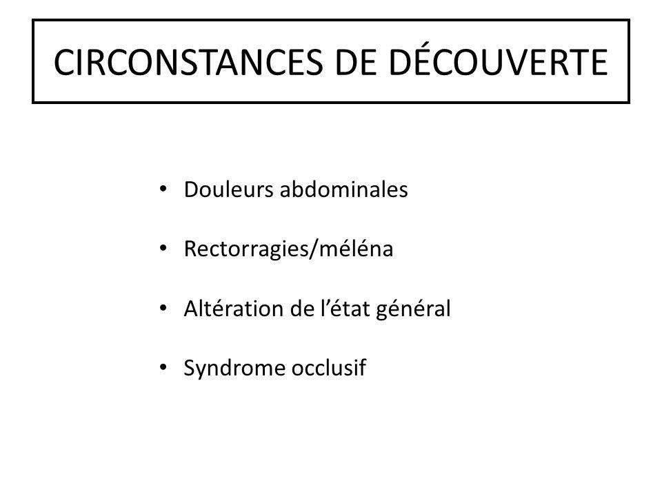 CIRCONSTANCES DE DÉCOUVERTE Douleurs abdominales Rectorragies/méléna Altération de létat général Syndrome occlusif