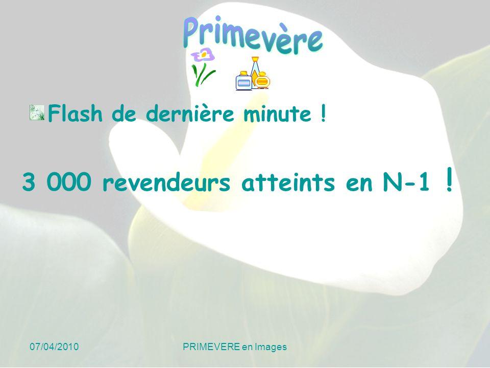 07/04/2010 PRIMEVERE en Images Flash de dernière minute ! 3 000 revendeurs atteints en N-1 !