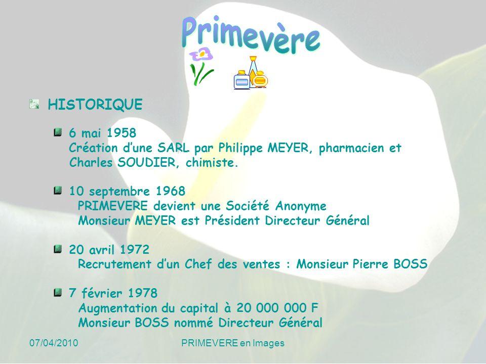 HISTORIQUE 6 mai 1958 Création dune SARL par Philippe MEYER, pharmacien et Charles SOUDIER, chimiste. 10 septembre 1968 PRIMEVERE devient une Société