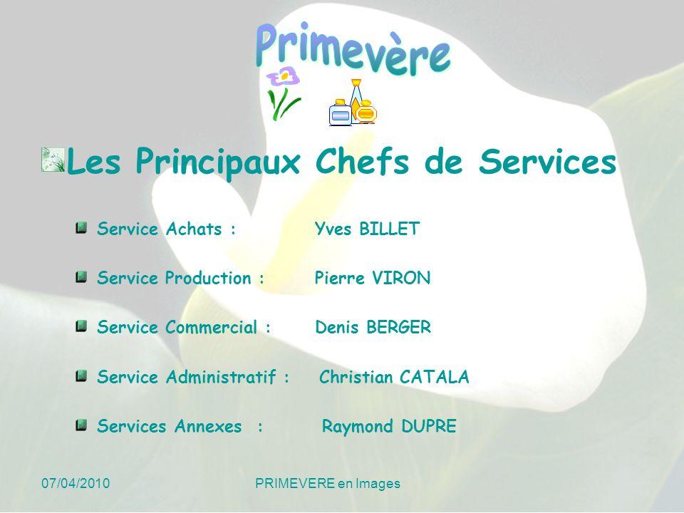 07/04/2010 PRIMEVERE en Images Les Principaux Chefs de Services Service Achats : Yves BILLET Service Production :Pierre VIRON Service Commercial :Deni