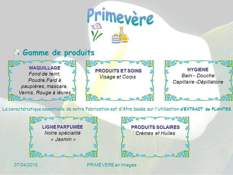 07/04/2010 PRIMEVERE en Images LIGNE PARFUMÉE Notre spécialité « Jasmin » La caractéristique essentielle de notre fabrication est d'être basée sur l'u
