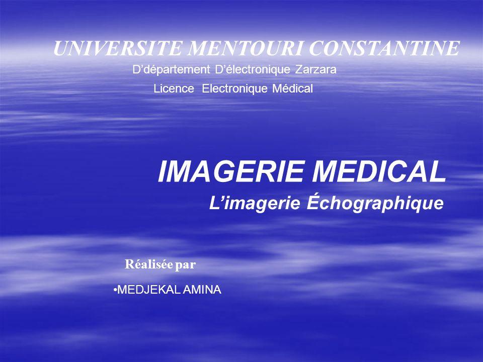 UNIVERSITE MENTOURI CONSTANTINE Limagerie Échographique IMAGERIE MEDICAL Ddépartement Délectronique Zarzara Licence Electronique Médical Réaliser par: