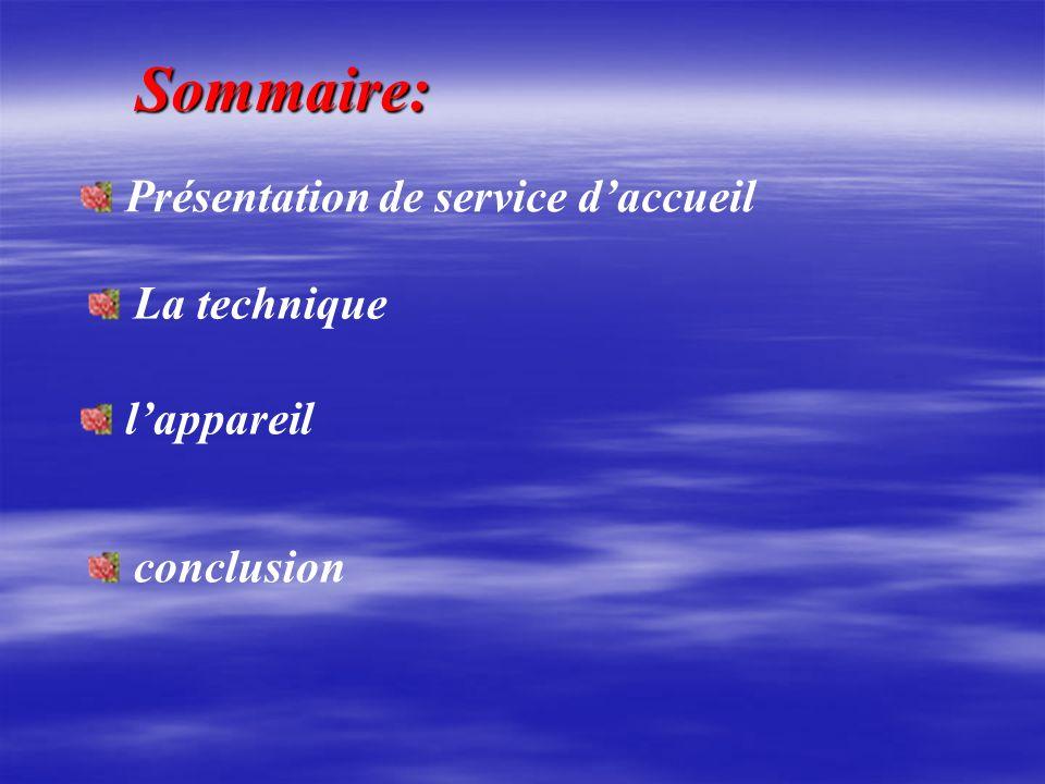 Sommaire: Présentation de service daccueil La technique lappareil conclusion