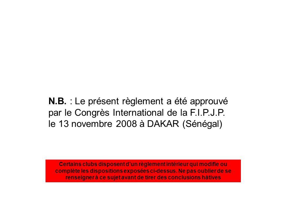 N.B. : Le présent règlement a été approuvé par le Congrès International de la F.I.P.J.P. le 13 novembre 2008 à DAKAR (Sénégal) Certains clubs disposen