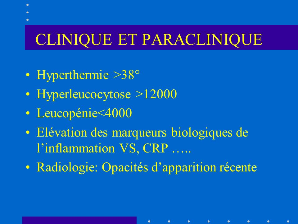 CLINIQUE ET PARACLINIQUE Hyperthermie >38° Hyperleucocytose >12000 Leucopénie<4000 Elévation des marqueurs biologiques de linflammation VS, CRP ….. Ra