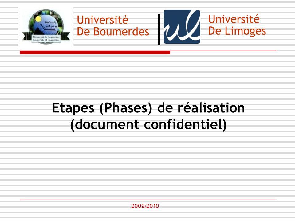 Université De Boumerdes Etapes (Phases) de réalisation (document confidentiel) 2009/2010 Université De Limoges