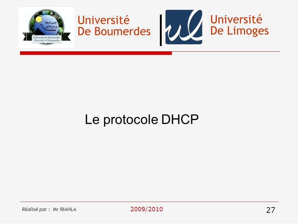 Université De Boumerdes 2009/2010 Université De Limoges Le protocole DHCP Réalisé par : Mr RIAHLA 27