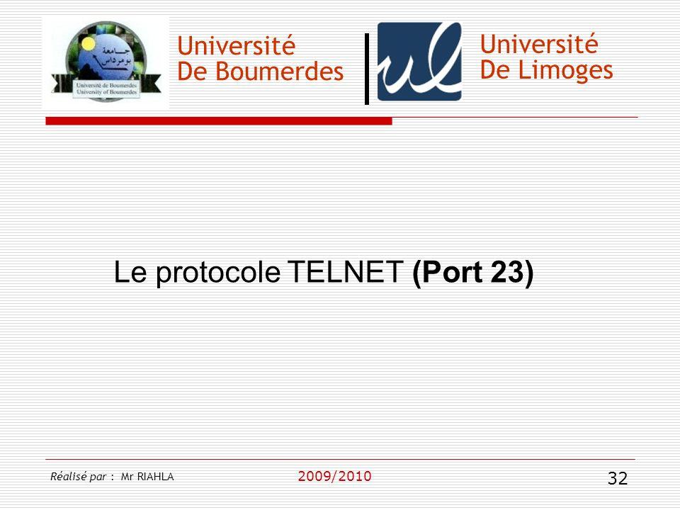 Université De Boumerdes 2009/2010 Université De Limoges Le protocole TELNET (Port 23) Réalisé par : Mr RIAHLA 32