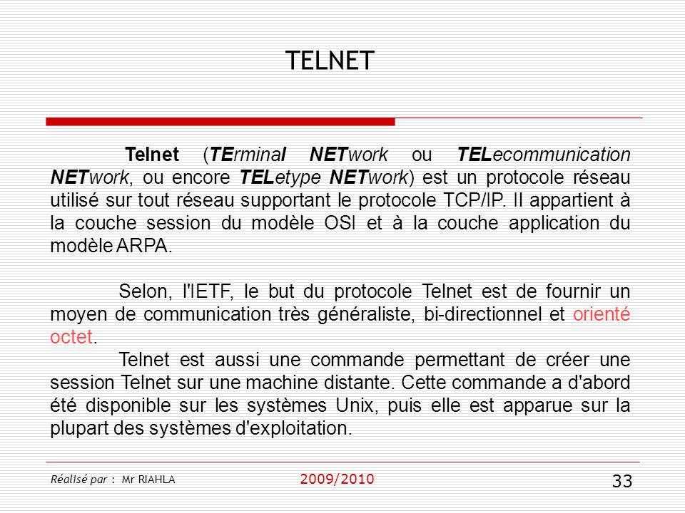 TELNET 2009/2010 Telnet (TErminal NETwork ou TELecommunication NETwork, ou encore TELetype NETwork) est un protocole réseau utilisé sur tout réseau su