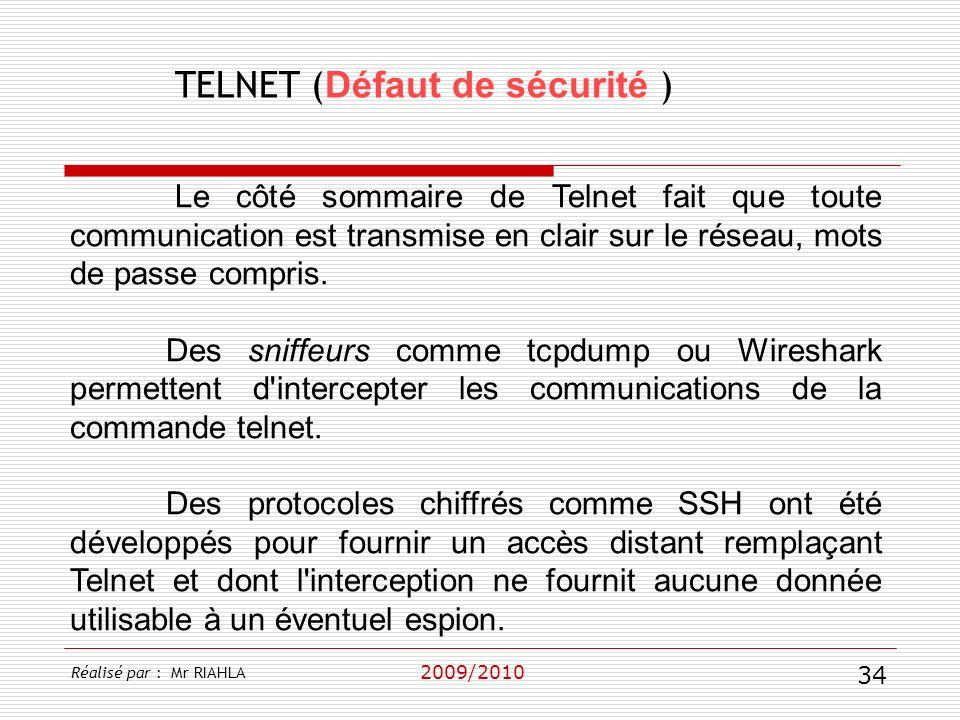 TELNET ( Défaut de sécurité ) 2009/2010 Le côté sommaire de Telnet fait que toute communication est transmise en clair sur le réseau, mots de passe co
