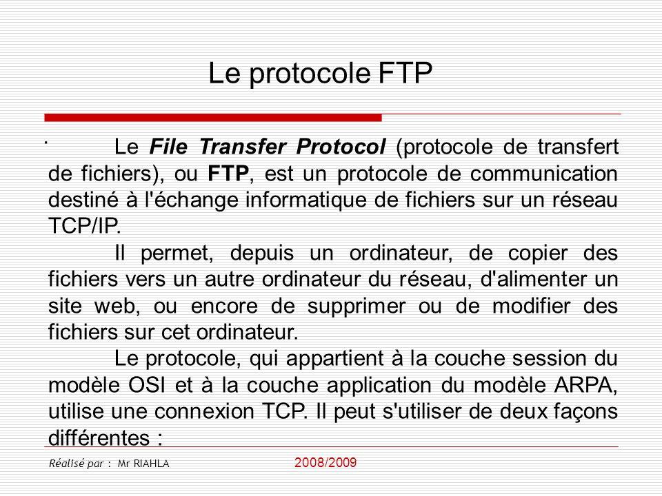 2008/2009 Réalisé par : Mr RIAHLA Le protocole FTP. Le File Transfer Protocol (protocole de transfert de fichiers), ou FTP, est un protocole de commun