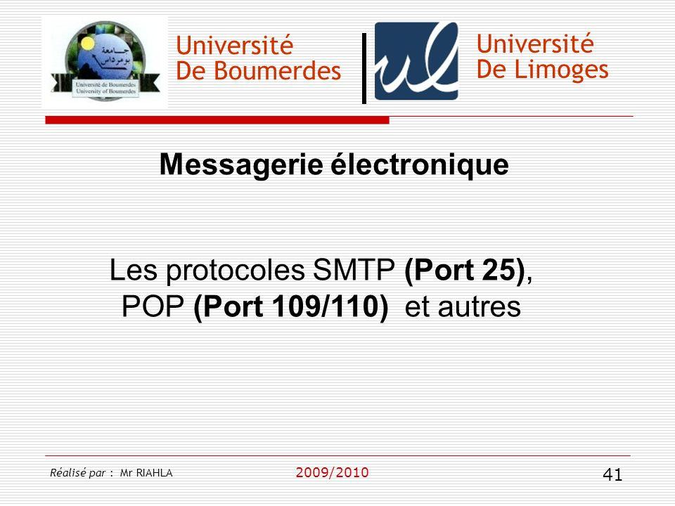 Université De Boumerdes 2009/2010 Université De Limoges Les protocoles SMTP (Port 25), POP (Port 109/110) et autres Réalisé par : Mr RIAHLA 41 Message