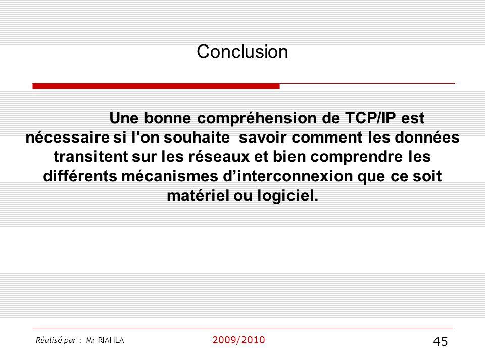 2009/2010 Une bonne compréhension de TCP/IP est nécessaire si l'on souhaite savoir comment les données transitent sur les réseaux et bien comprendre l