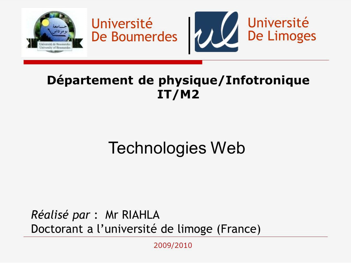 Université De Boumerdes Département de physique/Infotronique IT/M2 Technologies Web Réalisé par : Mr RIAHLA Doctorant a luniversité de limoge (France)
