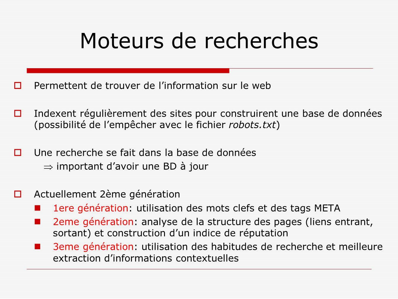 Moteurs de recherches Permettent de trouver de linformation sur le web Indexent régulièrement des sites pour construirent une base de données (possibi