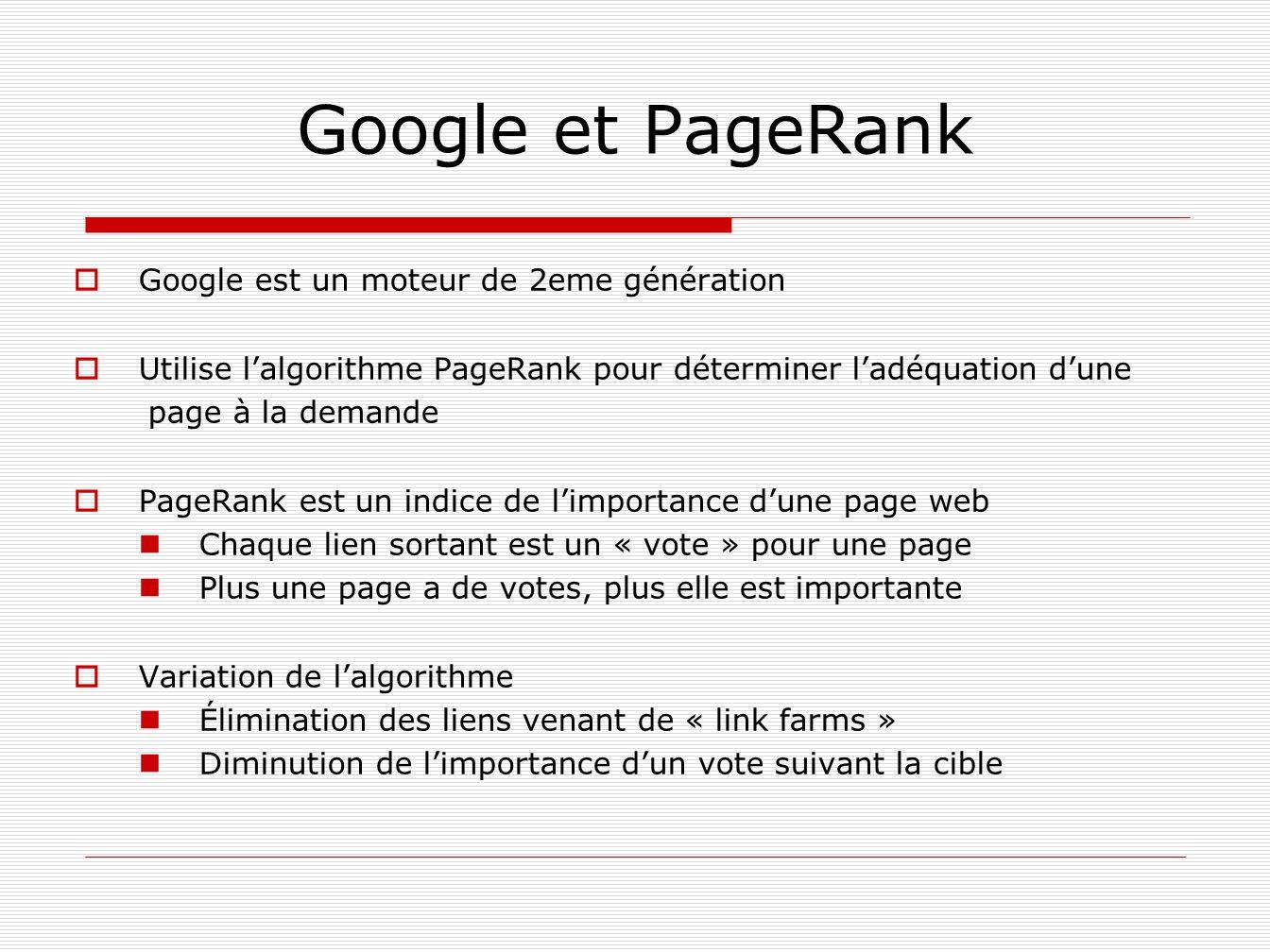 Google et PageRank Google est un moteur de 2eme génération Utilise lalgorithme PageRank pour déterminer ladéquation dune page à la demande PageRank es
