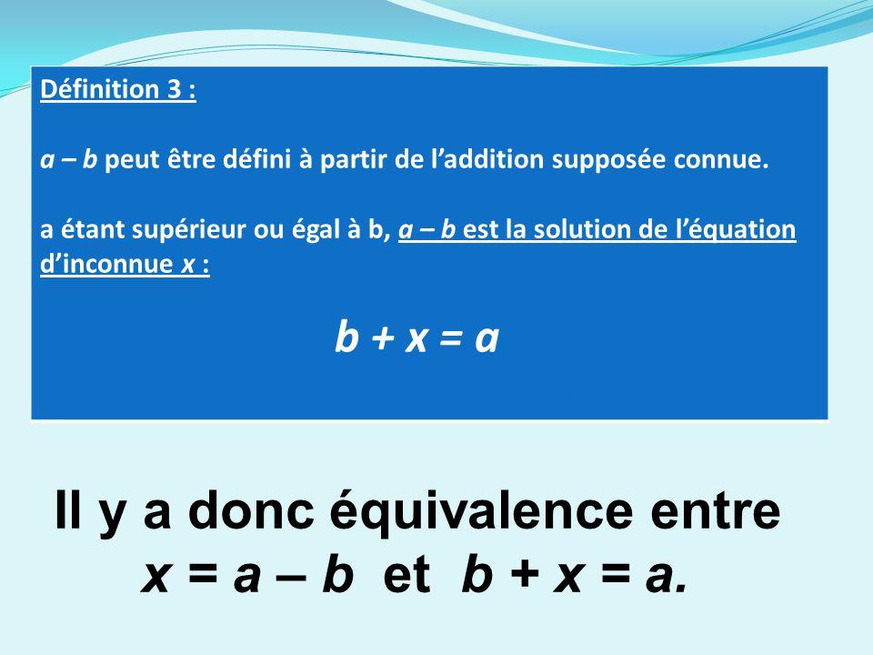 Définition 3 : a – b peut être défini à partir de laddition supposée connue.