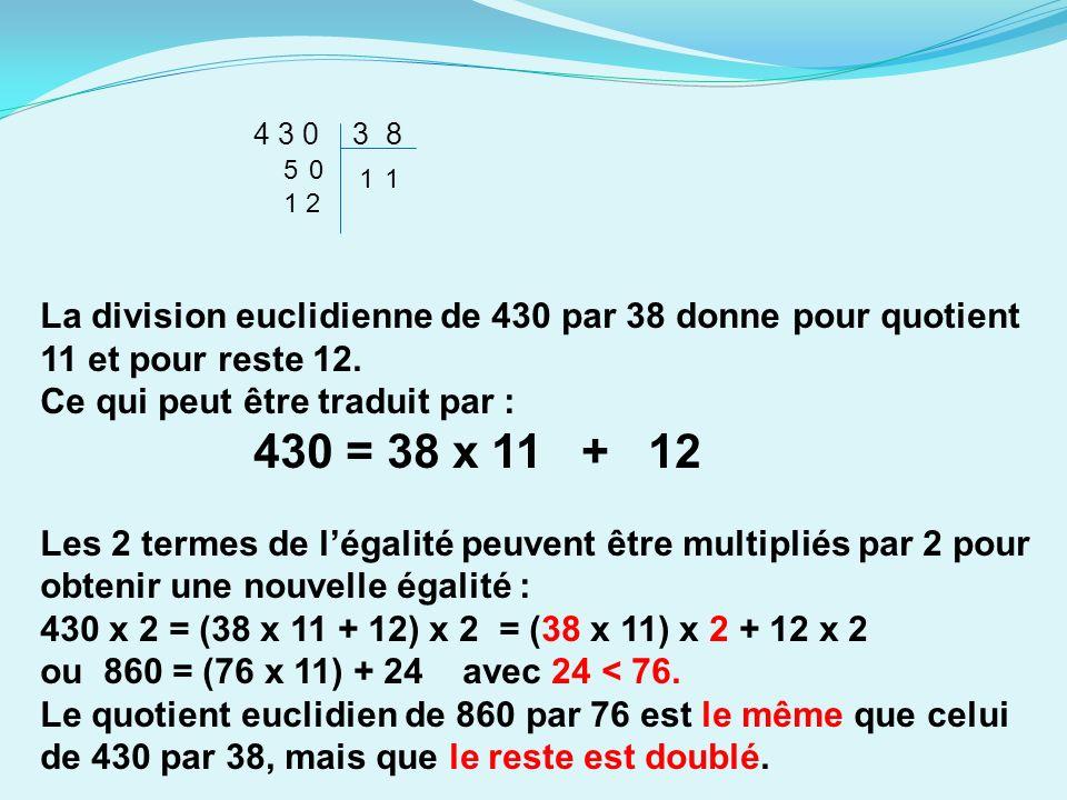 4 3 0 3 8 La division euclidienne de 430 par 38 donne pour quotient 11 et pour reste 12.