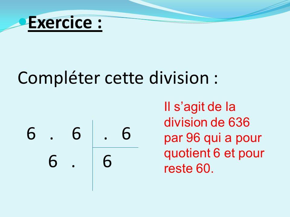 Exercice : Compléter cette division : 6. 6. 6 6.