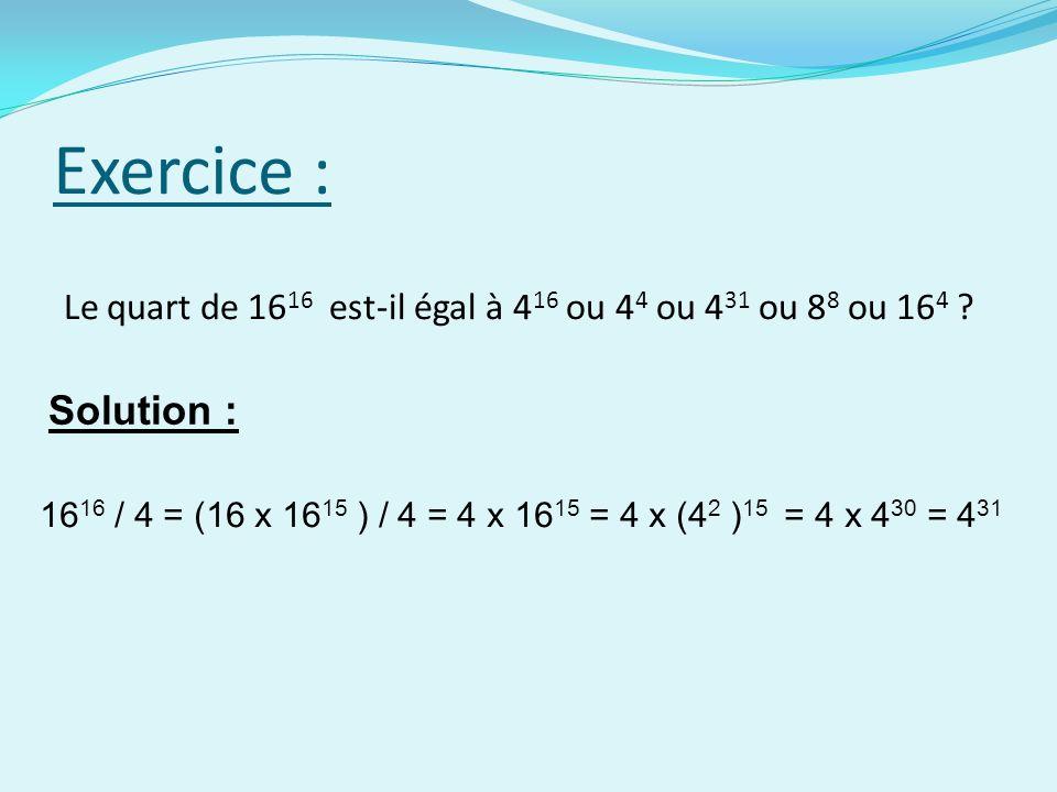 Exercice : Le quart de 16 16 est-il égal à 4 16 ou 4 4 ou 4 31 ou 8 8 ou 16 4 .