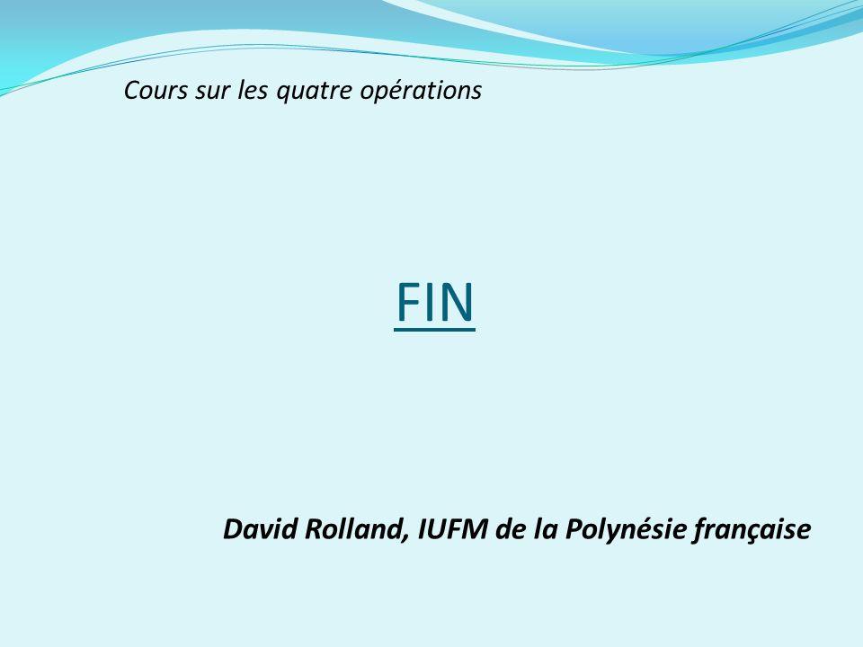 FIN David Rolland, IUFM de la Polynésie française Cours sur les quatre opérations