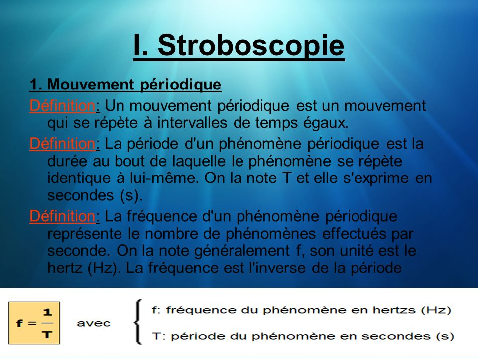 I. Stroboscopie 1. Mouvement périodique Définition: Un mouvement périodique est un mouvement qui se répète à intervalles de temps égaux. Définition: L