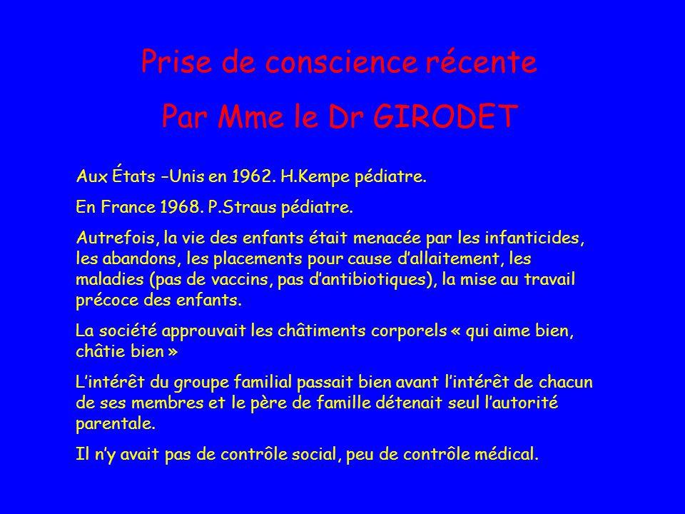 Prise de conscience récente Par Mme le Dr GIRODET Aux États –Unis en 1962. H.Kempe pédiatre. En France 1968. P.Straus pédiatre. Autrefois, la vie des
