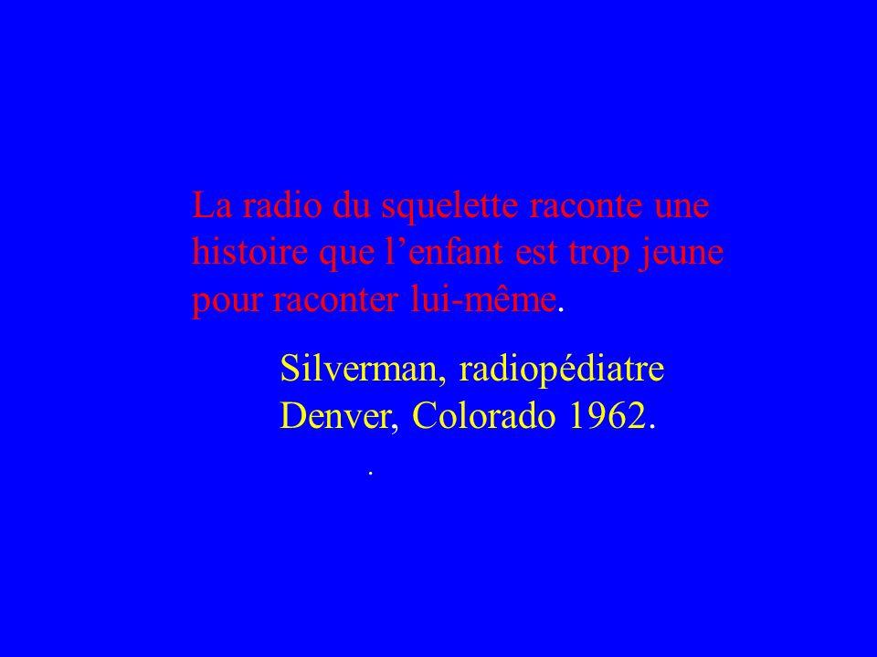 La radio du squelette raconte une histoire que lenfant est trop jeune pour raconter lui-même. Silverman, radiopédiatre Denver, Colorado 1962..