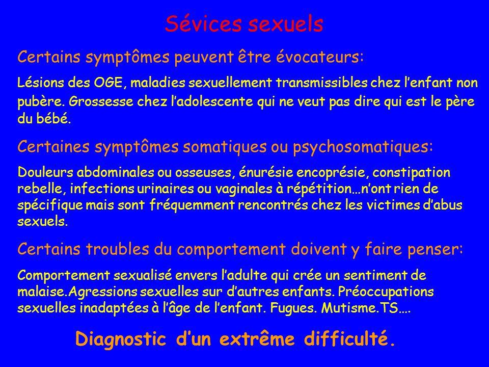 Sévices sexuels Certains symptômes peuvent être évocateurs: Lésions des OGE, maladies sexuellement transmissibles chez lenfant non pubère. Grossesse c