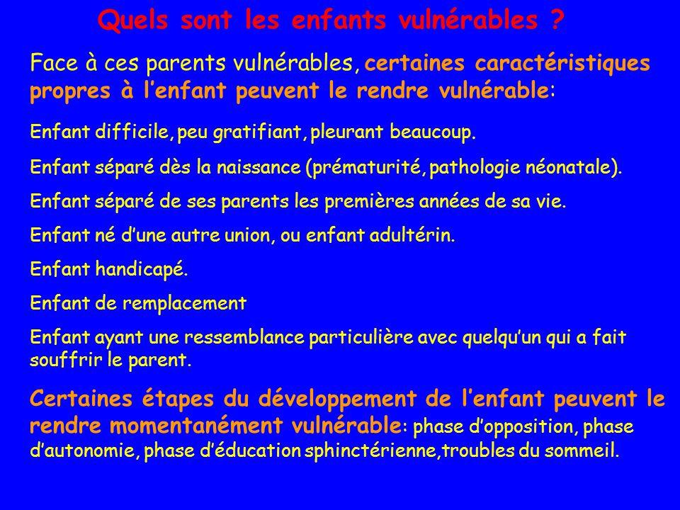 Quels sont les enfants vulnérables ? Face à ces parents vulnérables, certaines caractéristiques propres à lenfant peuvent le rendre vulnérable: Enfant