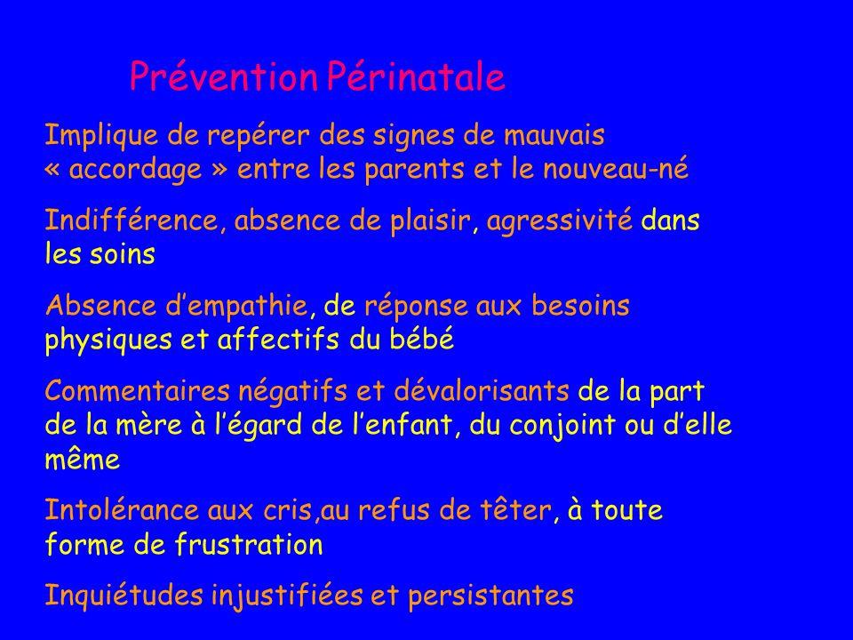 Prévention Périnatale Implique de repérer des signes de mauvais « accordage » entre les parents et le nouveau-né Indifférence, absence de plaisir, agr