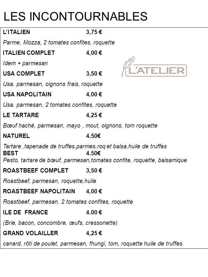 LITALIEN3,75 Parme, Mozza, 2 tomates confites, roquette ITALIEN COMPLET4,00 Idem + parmesan USA COMPLET3,50 Usa, parmesan, oignons frais, roquette USA