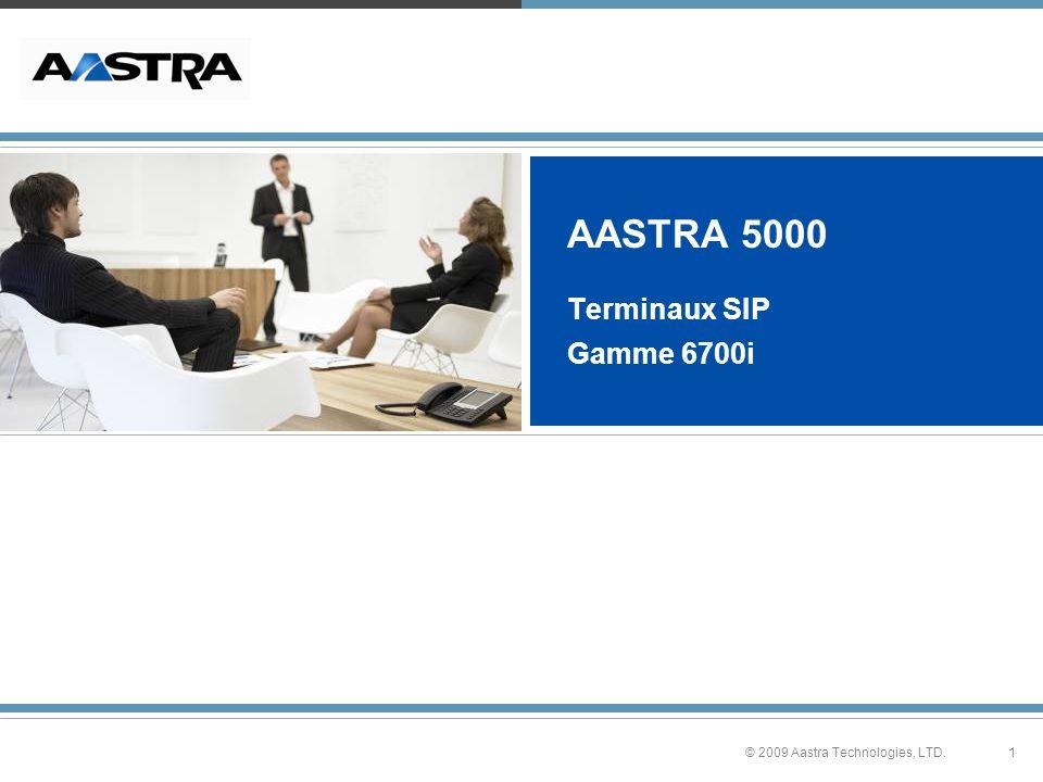 1© 2009 Aastra Technologies, LTD. AASTRA 5000 Terminaux SIP Gamme 6700i