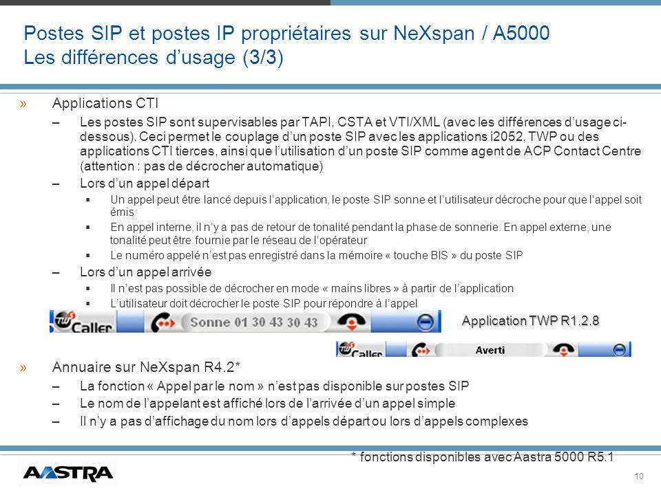 10 Postes SIP et postes IP propriétaires sur NeXspan / A5000 Les différences dusage (3/3) »Applications CTI –Les postes SIP sont supervisables par TAP