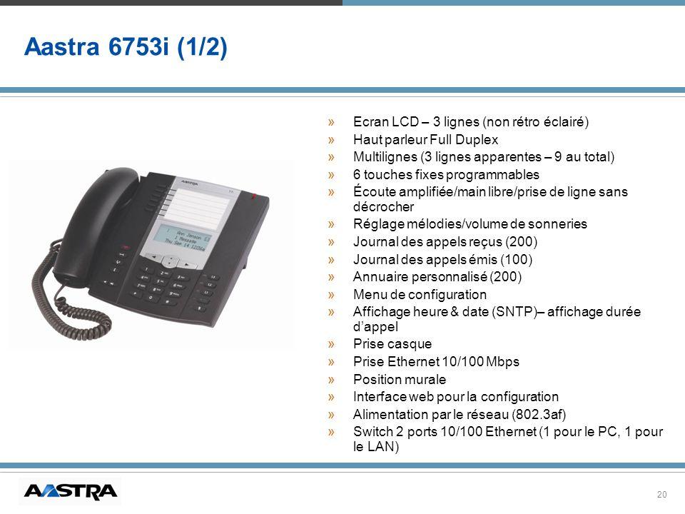 20 Aastra 6753i (1/2) »Ecran LCD – 3 lignes (non rétro éclairé) »Haut parleur Full Duplex »Multilignes (3 lignes apparentes – 9 au total) »6 touches f