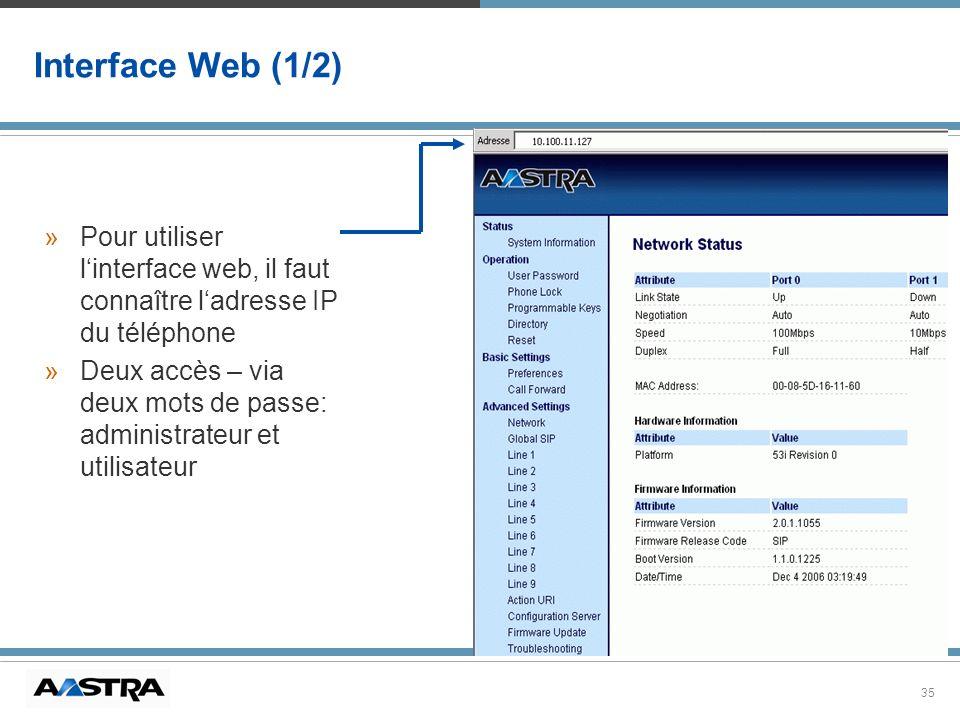 35 Interface Web (1/2) »Pour utiliser linterface web, il faut connaître ladresse IP du téléphone »Deux accès – via deux mots de passe: administrateur