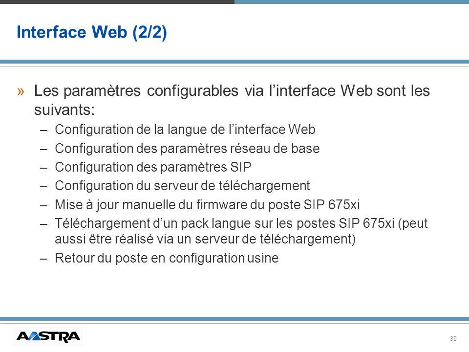 36 Interface Web (2/2) »Les paramètres configurables via linterface Web sont les suivants: –Configuration de la langue de linterface Web –Configuratio